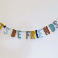 Let' Be Friends blue, baby blue, brown and yellow felt party banner