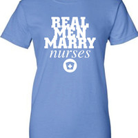 Real Men Marry Nurses Funny T-Shirt Tee Shirt TShirt Mens Ladies Womens Youth Shirt Gifts Registered Nurse Doctor Shirt Tee ML-089