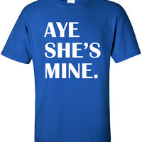 Aye She's Mine Yes hot Funny T-Shirt Tee Shirt T swag Mens Ladies Womens sexy couple bride groom boyfriend girlfriend Will betty Tee ML-161