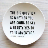 "5"" dish screenprinted text the big question joseph campbell quote. IN STOCK"