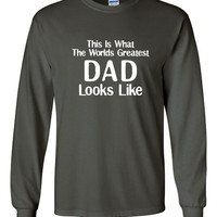 This Is What The Worlds Greatest DAD Looks Like Great Gift For FATHERS Makes Great Holiday Idea Long Sleeve T Shirt Sized To 3XL