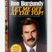 Let Me Off At The Top!: My Classy Life And Other Musings By Ron Burgundy  - Urban Outfitters