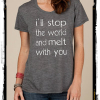 I'll stop the world and melt with you boho slouchy t shirt Alternative Apparel KIMBER tee tshirt vintage style screenprint ladies scoop top