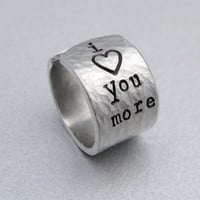 I Love You More - Hammered - Hand Stamped Adjustable Aluminum Ring - Customizable