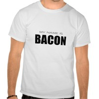 My Name is Bacon Tee Shirt