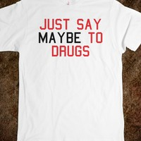 Funny 'Just Say Maybe to Drugs' Comedy T-Shirt