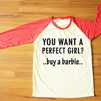You Want A Perfect Girl? Buy A Barbie T-Shirt Text T-Shirt Funny T-Shirt Red Sleeve Women Tee Shirt Men Tee Shirt Baseball Tee Shirt S,M,L