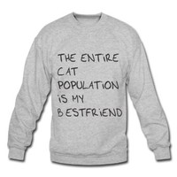 Spreadshirt Men's The entire cat population is my bestfriend Sweatshirt
