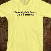 Funny 'Frankly My Dear, Go F Yourself' Humorous T-Shirt