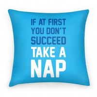 If At First You Don't Succeed Take A Nap (pillow)