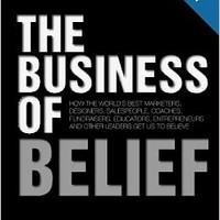 The Business of Belief: How the World's Best Marketers, Designers, Salespeople, Coaches, Fundraisers, Educators, Entrepreneurs and Other Leaders Get Us to Believe Paperbackby Tom Asacker (Author)