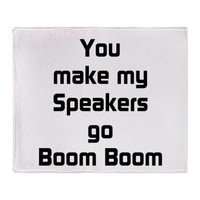 You make my Speakers Go Boom Boom Throw Blanket