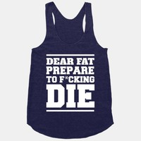 Dear Fat Prepare To Die