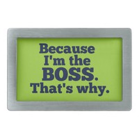 Because I'm the boss, that's why. Rectangular Belt Buckles