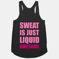 Sweat Is Just Liquid Awesome