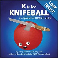 K is for Knifeball: An Alphabet of Terrible Advice Hardcoverby Jory John (Author) , Avery Monsen (Author)