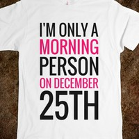 I'M ONLY A MORNING PERSON ON DECEMBER 25TH T-SHIRT (PNK BLK 31218)