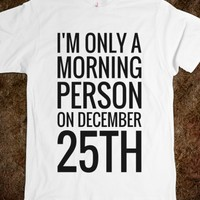 I'M ONLY A MORNING PERSON ON DECEMBER 25TH T-SHIRT (BLK 31218)