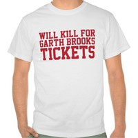 Funny 'Will Kill For Garth Brooks Tickets' T-Shirt