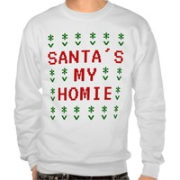 Santa's My Homie Ugly Sweater Style Sweatshirt