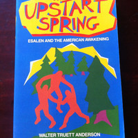 ESALEN* The Upstart Spring: Esalen & the American Awakening by Walter Truett Anderson *1983* Big Sur *Counterculture