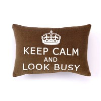Keep Calm and Look Busy Pillow