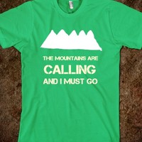 The Mountains Are Calling I Must Go