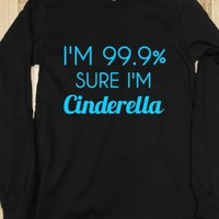 I'm 99.9% Sure I'm Cinderella Long Sleeve