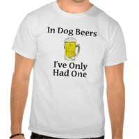In Dog Beer i've only had one tee shirt