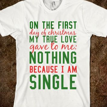 BECAUSE I AM SINGLE. IN MORE STYLES SUCH AS HOODIES, PULLOVER SWEATERS, TANK TOPS AND MORE  (CLICK BUY TO SEE)