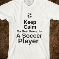 KEEP CALM MY BEST FRIEND IS A SOCCER PLAYER