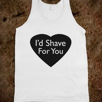 I'd Shave For You