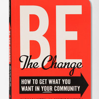 Be The Change: How To Get What You Want In Your Community By Anneke Campbell & Thomas Linzey  - Urban Outfitters