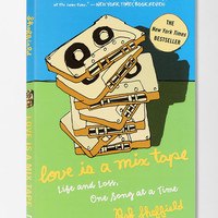 Love Is a Mix Tape: Life And Loss, One Song At A Time Paperback By Rob Sheffield - Urban Outfitters