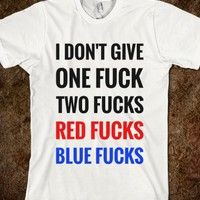 I DON'T GIVE ONE FUCK, TWO FUCKS, RED FUCKS OR BLUE FUCKS T-SHIRT (BLKCOLICL81)