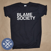 Blame Society T-Shirt - All Sizes / Colours - Unisex S M L XL