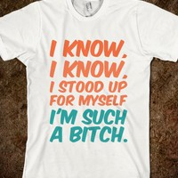 I know, I'm a bitch-Unisex White T-Shirt