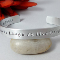 "The Hobbit Inspired,Hand Stamped cuff bracelet, The Hobbit Inspired, ""Never Laugh at live dragons"" , Lord of the Rings - J.R.R. Tolkien"