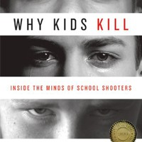 Why Kids Kill: Inside the Minds of School Shooters Paperback – August 3, 2010