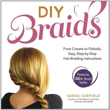DIY Braids: From Crowns to Fishtails, Easy, Step-by-Step Hair Braiding Instructions Paperback – December 6, 2013