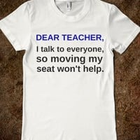 DEAR TEACHER, I TALK TO EVERYONE SO MOVING MY SEAT WON'T HELP