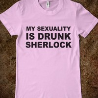 MY SEXUALITY IS DRUNK SHERLOCK