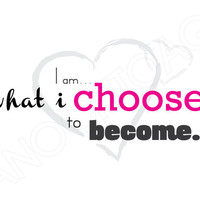 Printable Quote Art Wall Frame Decor - I am what I choose to become