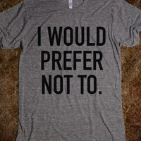 I WOULD PREFER NOT TO T-SHIRT (IDA510448)