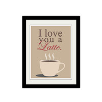"I love you a latte. Silly kitchen poster. Typography. Valentines Day. Coffee cup. Kitchen print. Love poster. Quote poster. 8.5x11"" Print."