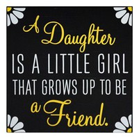 """A Daughter is a Little Girl"" Wall Decor"