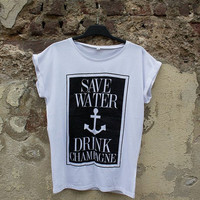 Save Water Drink Champagne, Anchor, Party, Statement Vegan, Organic Cotton, Boho, Shirt, T-Shirt, All Over Print Streetwear Unisex
